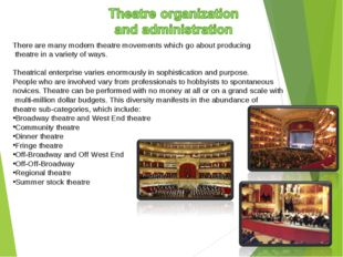 There are many modern theatre movements which go about producing theatre in a