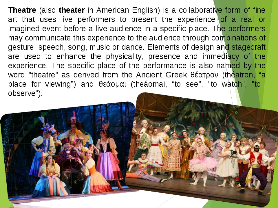 Theatre (also theater in American English) is a collaborative form of fine ar...