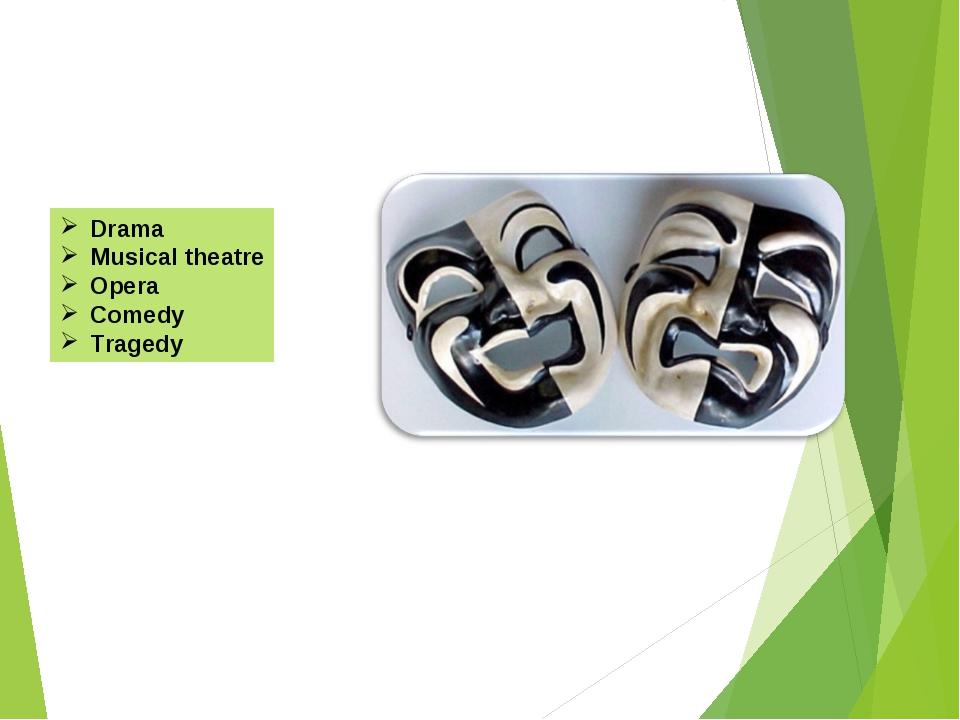 Drama Musical theatre Opera Comedy Tragedy