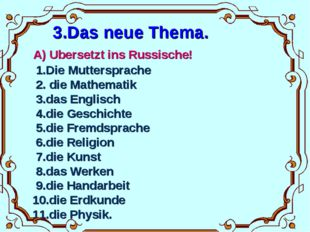 3.Das neue Thema. A) Ubersetzt ins Russische! 1.Die Muttersprache 2. die Mat
