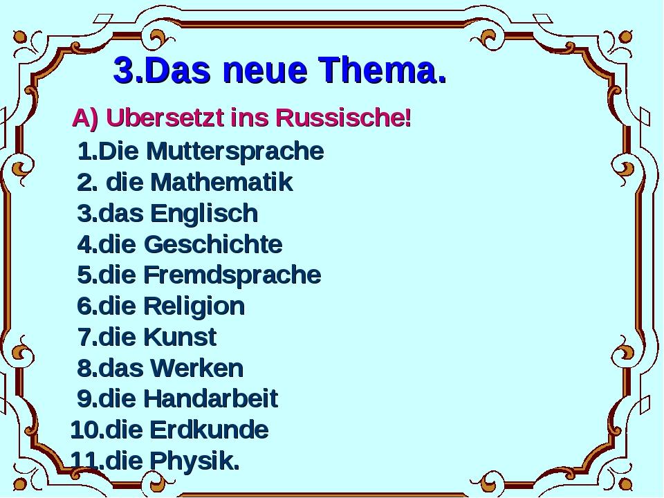 3.Das neue Thema. A) Ubersetzt ins Russische! 1.Die Muttersprache 2. die Mat...