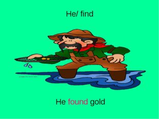 He/ find He found gold