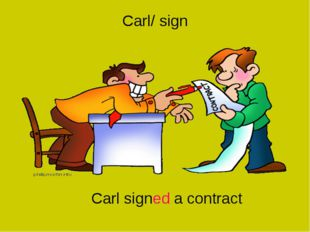 Carl/ sign Carl signed a contract