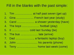 Fill in the blanks with the past simple: Tim ……………… at half past seven (get u