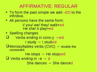 AFFIRMATIVE: REGULAR To form the past simple we add –ED to the infinitive. Al