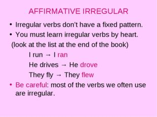AFFIRMATIVE IRREGULAR Irregular verbs don't have a fixed pattern. You must le