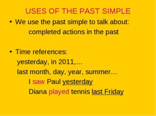 USES OF THE PAST SIMPLE We use the past simple to talk about: completed actio