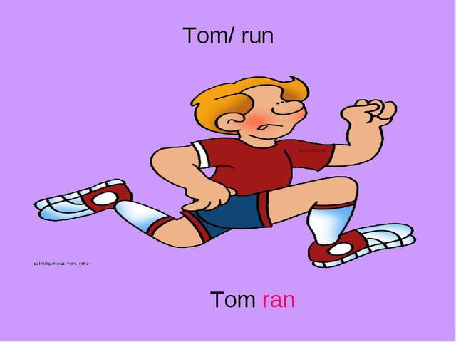 Tom/ run Tom ran