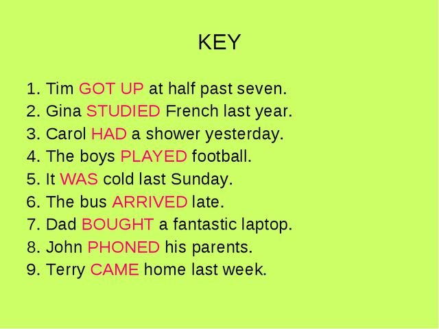KEY 1. Tim GOT UP at half past seven. 2. Gina STUDIED French last year. 3. Ca...