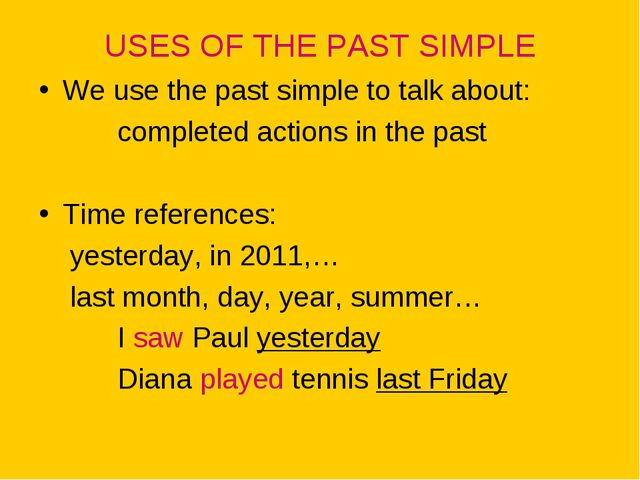 USES OF THE PAST SIMPLE We use the past simple to talk about: completed actio...