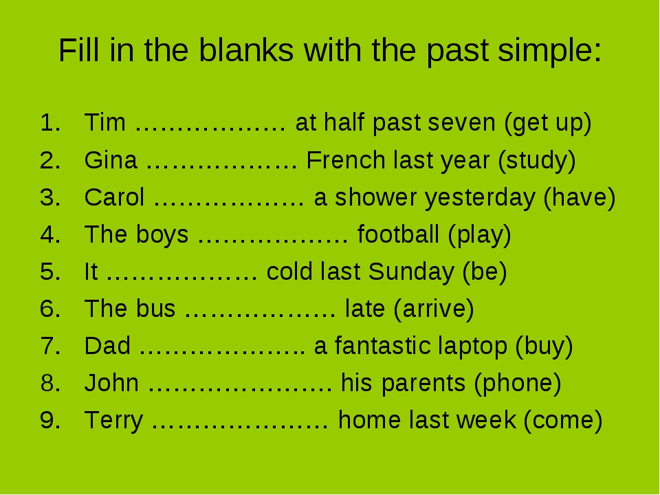 Fill in the blanks with the past simple: Tim ……………… at half past seven (get u...