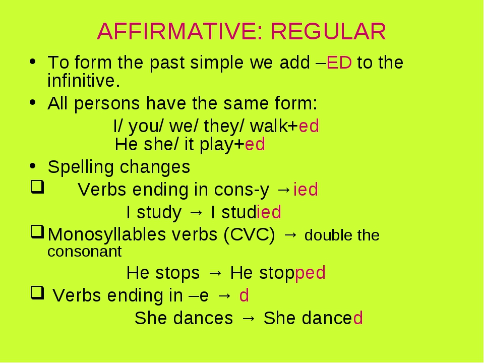 AFFIRMATIVE: REGULAR To form the past simple we add –ED to the infinitive. Al...