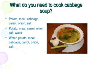 What do you need to cook cabbage soup? Potato, meat, cabbage, carrot, onion,