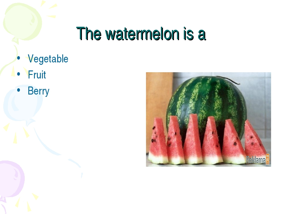 The watermelon is a Vegetable Fruit Berry