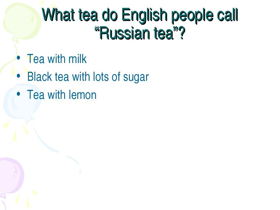 "What tea do English people call ""Russian tea""? Tea with milk Black tea with l..."