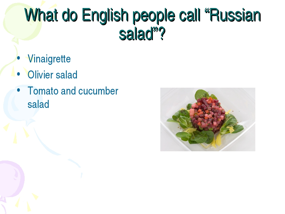 "What do English people call ""Russian salad""? Vinaigrette Olivier salad Tomato..."