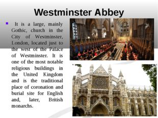 Westminster Abbey It is a large, mainly Gothic, church in the City of Westmin