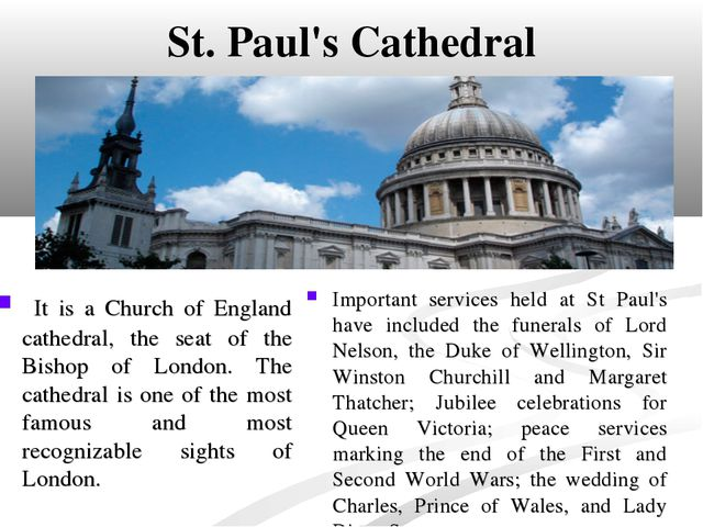 St. Paul's Cathedral It is a Church of England cathedral, the seat of the Bis...
