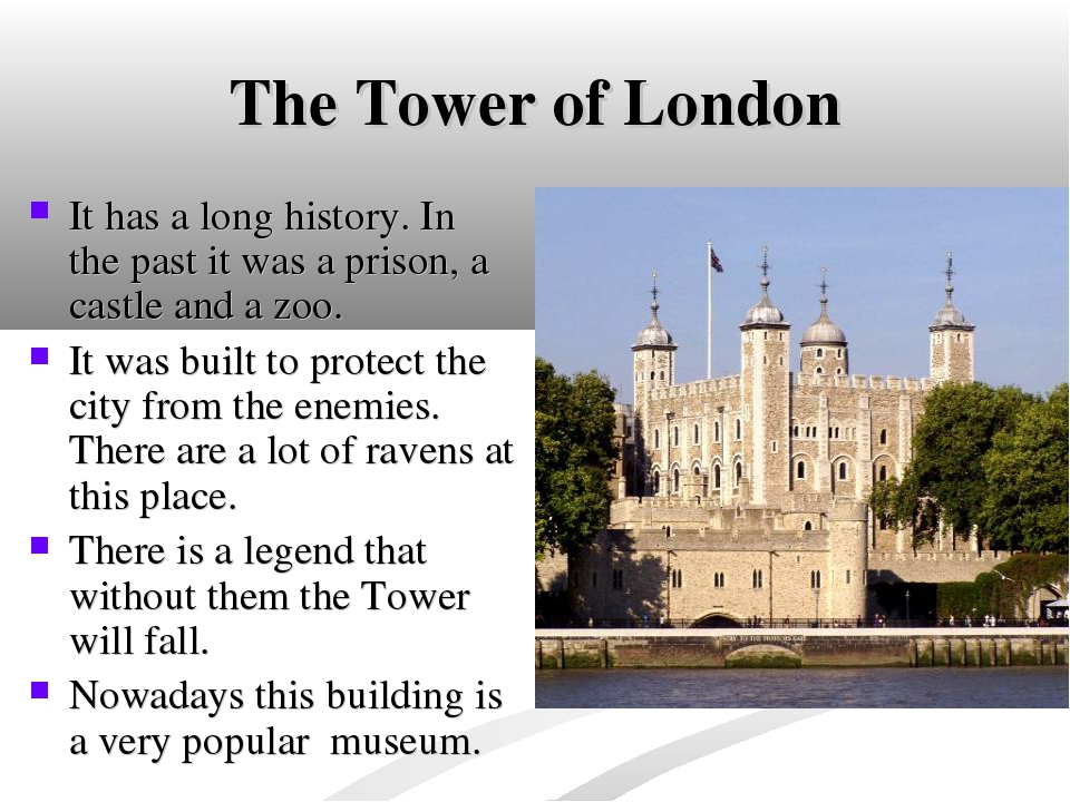 The Tower of London It has a long history. In the past it was a prison, a cas...
