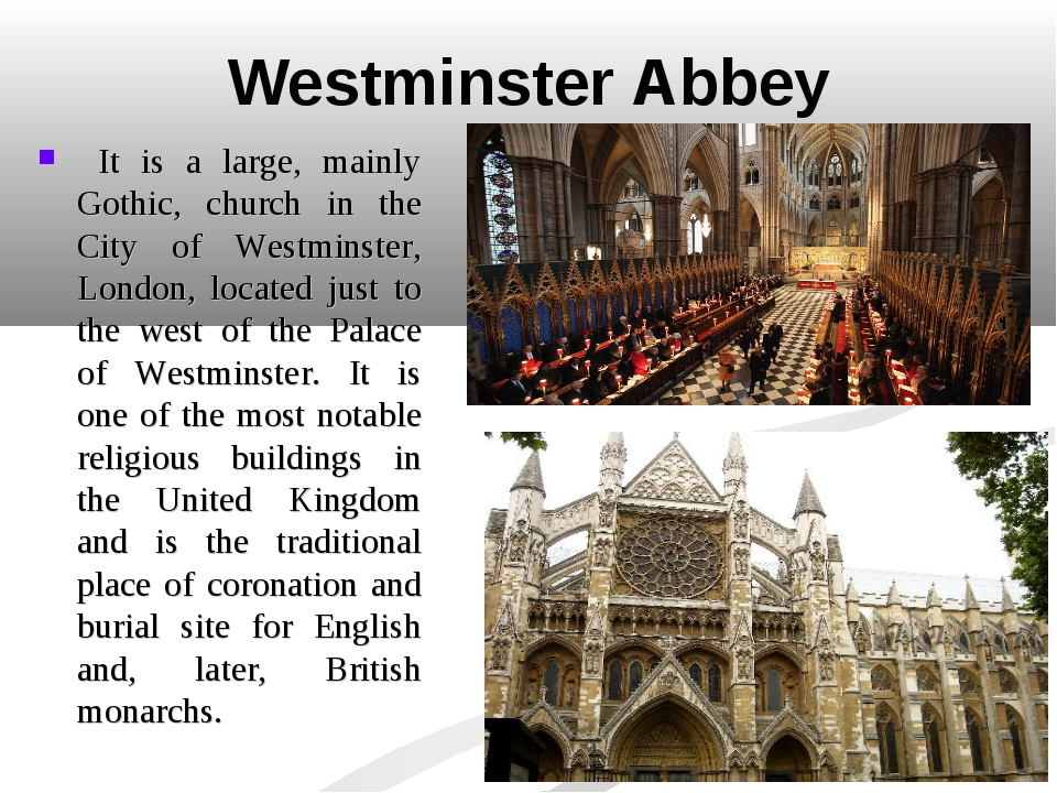 Westminster Abbey It is a large, mainly Gothic, church in the City of Westmin...