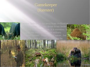 Gamekeeper (forester) Forestry- little house far away from civilization , you