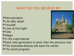WHAT DO YOU BELIEVE IN? Reincarnation Life after death Yourself Love at first