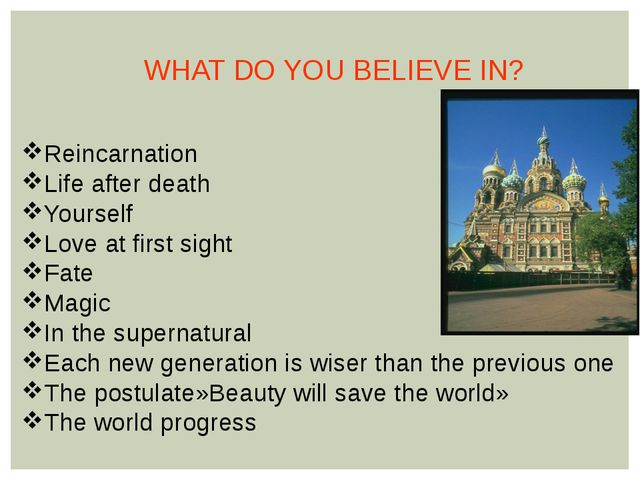 WHAT DO YOU BELIEVE IN? Reincarnation Life after death Yourself Love at first...