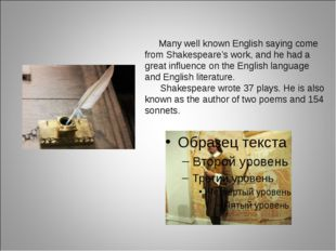 Many well known English saying come from Shakespeare's work, and he had a gr