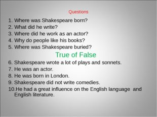 Questions Where was Shakespeare born? What did he write? Where did he work as