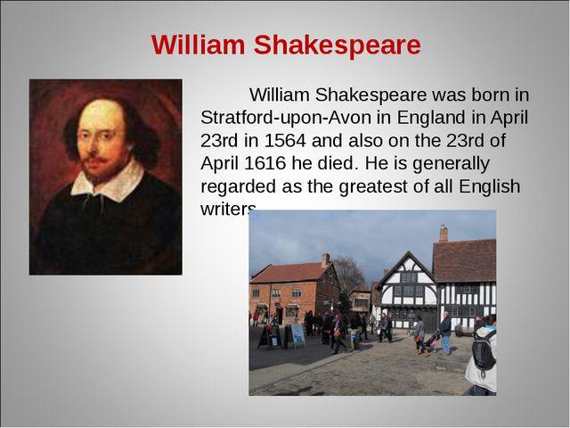William Shakespeare William Shakespeare was born in Stratford-upon-Avon in En...