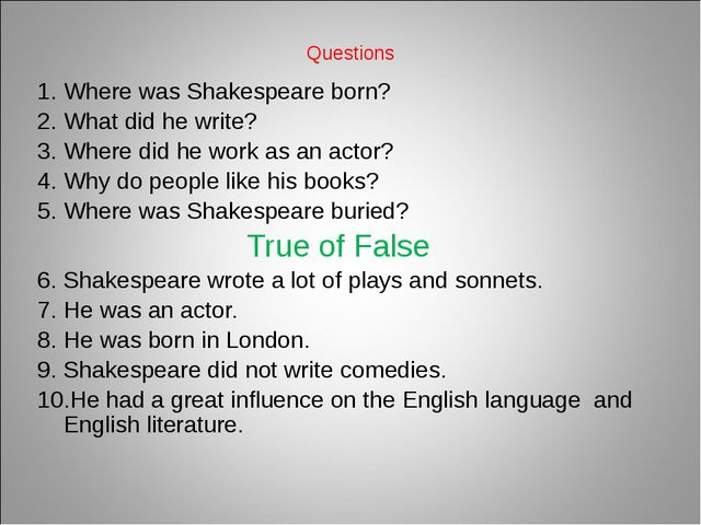 Questions Where was Shakespeare born? What did he write? Where did he work as...
