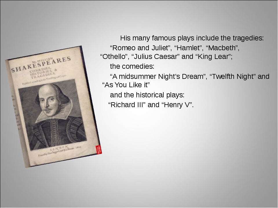 """His many famous plays include the tragedies: """"Romeo and Juliet"""", """"Hamlet"""", """"..."""