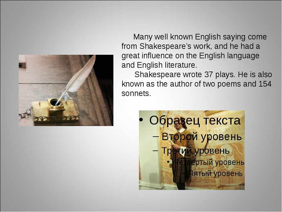 Many well known English saying come from Shakespeare's work, and he had a gr...