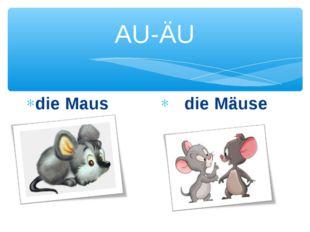 AU-ÄU die Maus die Mäuse