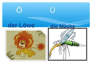 Ö Ü der Löwe die Mücke