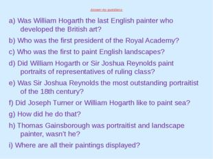 Answer my questions: a) Was William Hogarth the last English painter who deve