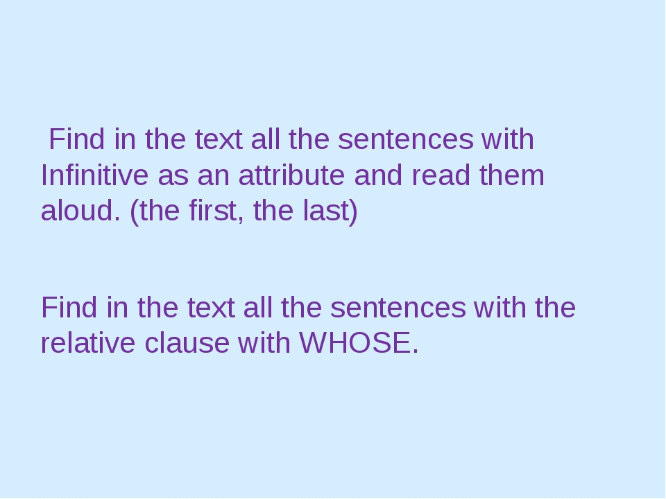 Find in the text all the sentences with Infinitive as an attribute and read...