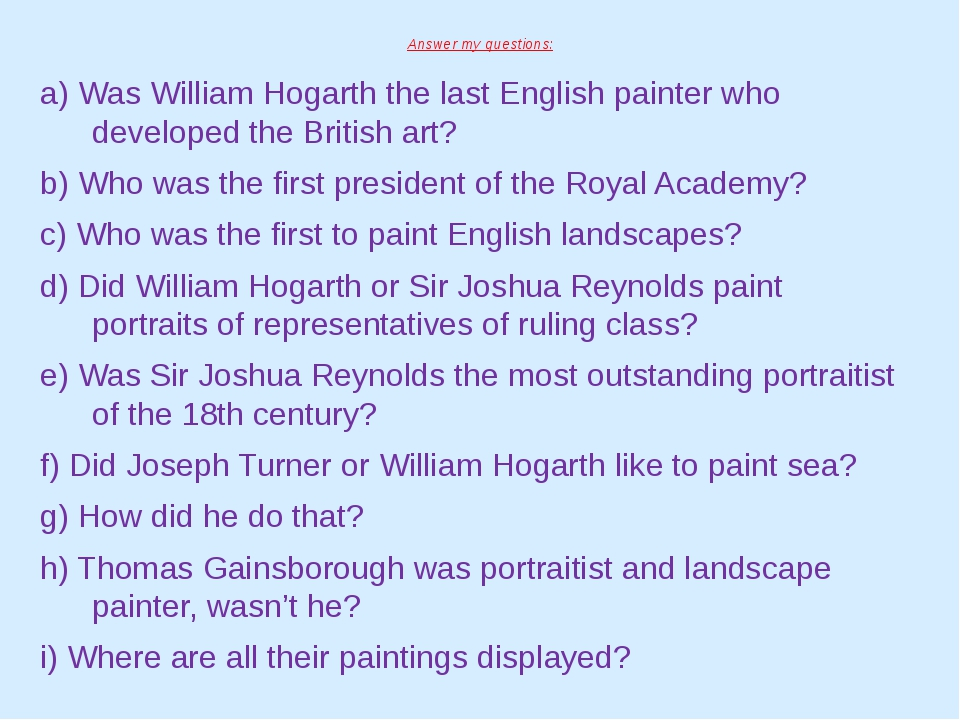 Answer my questions: a) Was William Hogarth the last English painter who deve...