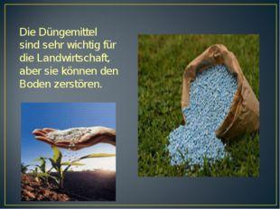 Die Düngemittel sind sehr wichtig für die Landwirtschaft, aber sie können den