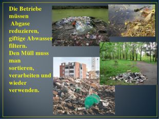 Die Betriebe müssen Abgase reduzieren, giftige Abwasser filtern. Den Müll mus