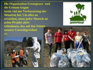 Die Organisation Greenpeace und die Grimen tragen heute viel zur Verbesserung