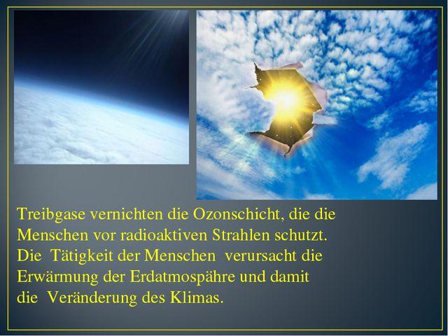 Treibgase vernichten die Ozonschicht, die die Menschen vor radioaktiven Strah...