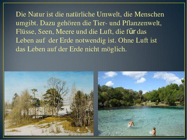 Die Natur ist die natürliche Umwelt, die Menschen umgibt. Dazu gehören die Ti...