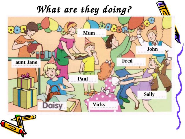 What are they doing? Mum Paul aunt Jane Sally Vicky John Fred