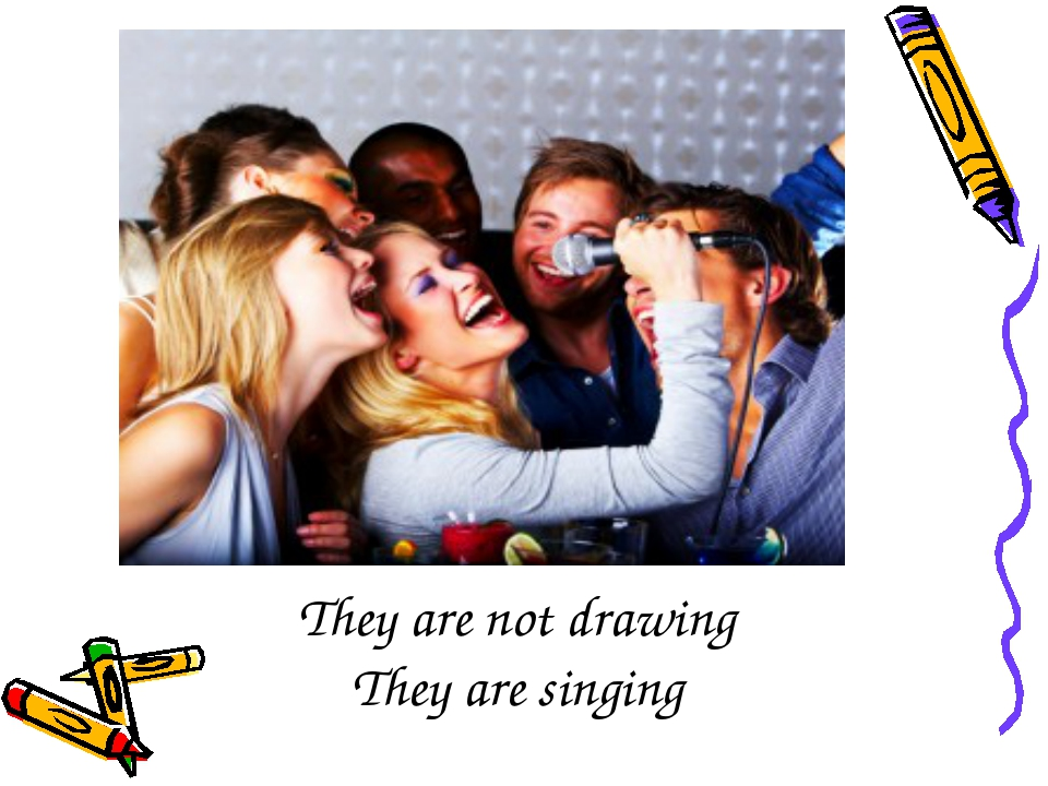 They are not drawing They are singing