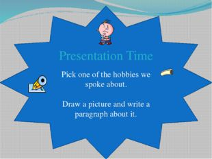 Presentation Time Pick one of the hobbies we spoke about. Draw a picture and
