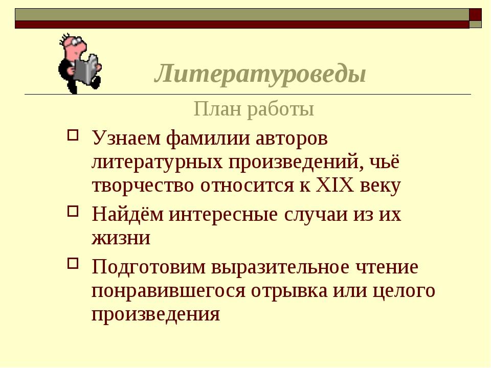 Литературоведы План работы Узнаем фамилии авторов литературных произведений,...