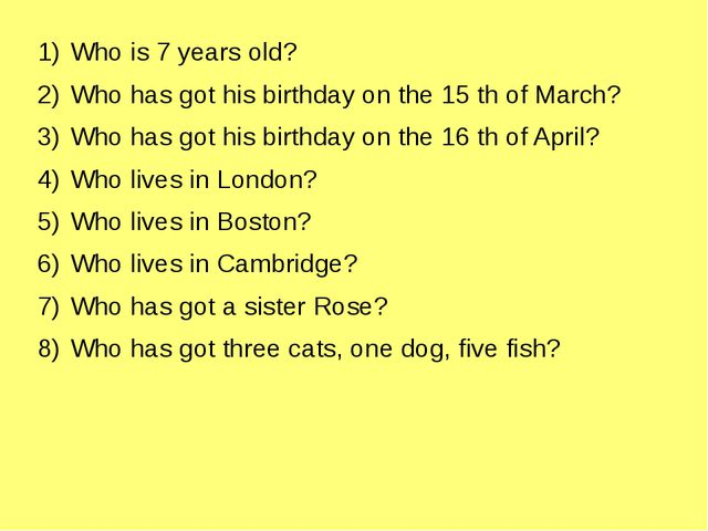 Who is 7 years old? Who has got his birthday on the 15 th of March? Who has...