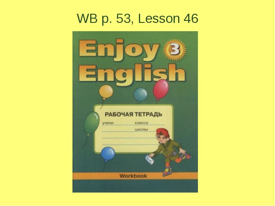 WB p. 53, Lesson 46
