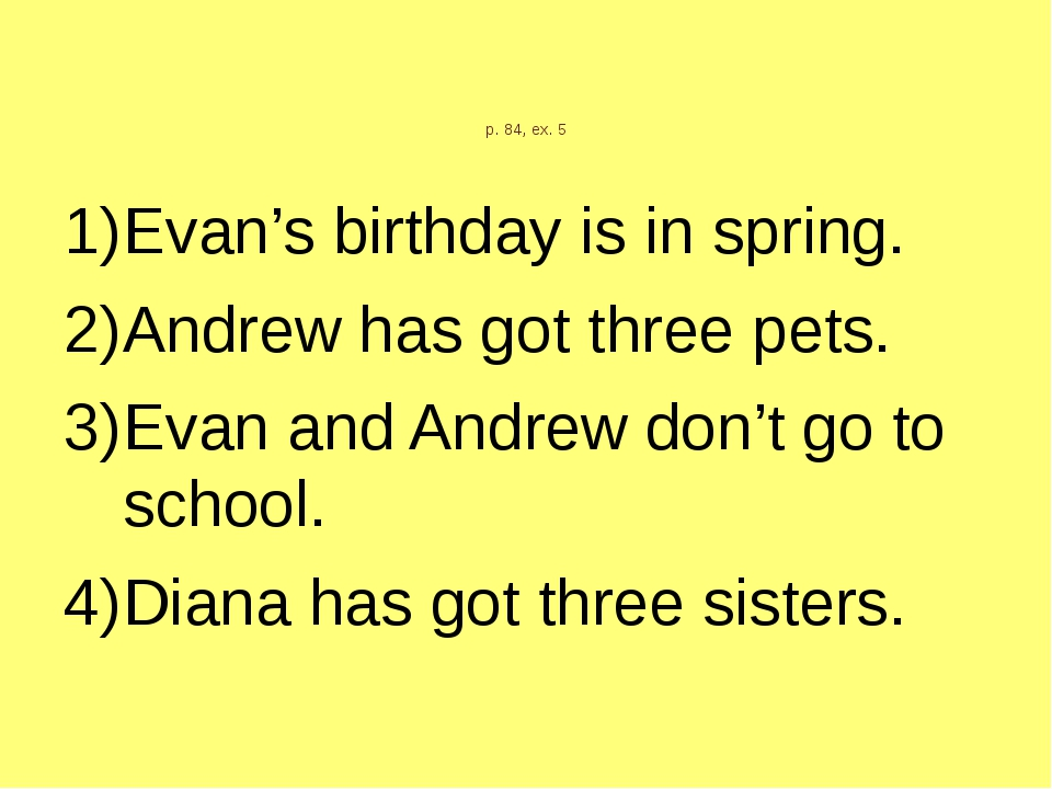 p. 84, ex. 5 Evan's birthday is in spring. Andrew has got three pets. Evan an...